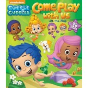 Bubble Guppies: Come Play with Us by Bubble Guppies
