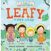 The Little Adventurers: Leafy the Pet Leaf by Philip Ardagh