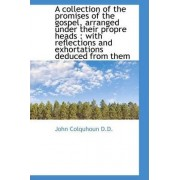 A Collection of the Promises of the Gospel, Arranged Under Their Propre Heads by John Colquhoun
