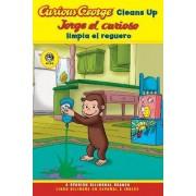 Curious George Cleans Up / Jorge El Curioso Limpia El Reguero by Yanitzia Canetti
