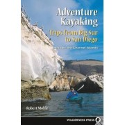 Adventure Kayaking: Big Sur to San Diego by Robert Mohle