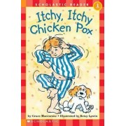Scholastic Reader Level 1: Itchy, Itchy, Chicken Pox by Grace Maccarone