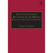 The International Relations of the Middle East in the 21st Century by Tareq Y. Ismael
