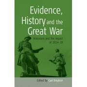 Evidence, History, and the Great War by Gail Braybon
