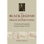 The Black Legend of Prince Rupert's Dog by Mark Stoyle