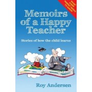 Memoirs of a Happy Teacher: Stories of How the Child Learns