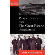 Project Lessons from the Great Escape (Stalag Luft III) by Mark Kozak-Holland