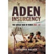 Aden Insurgency: The Savage War in Yemen, 1962-67
