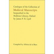 Catalogue of the Collection of Mediaeval Manuscripts Bequeathed to the Bodleian Library, Oxford, by James P.R.Lyell by A.C.De La Mare