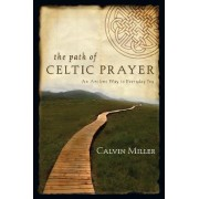 The Path of Celtic Prayer by Dr Calvin Miller