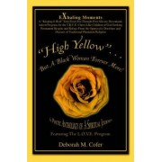 High Yellow...But a Black Woman Forever More! by Deborah M Cofer