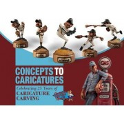 Concepts to Caricatures by The Caricature Carvers of America