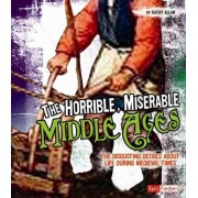 The Horrible, Miserable Middle Ages by Kathy Allen