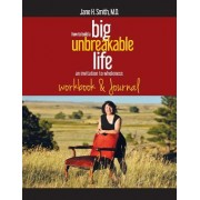 How to Build a Big Unbreakable Life: An Invitation to Wholeness Workbook & Journal