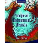 Principles Of Environmental Chemistry by James E. Girard