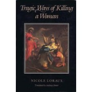 Tragic Ways of Killing a Woman by Nicole Loraux