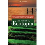 The Pursuit of Ecotopia by E. N. Anderson