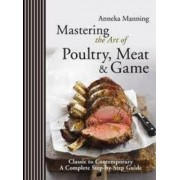 Mastering the Art of Poultry, Meat & Game by Anneka Manning