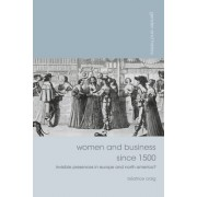 Women and Business Since 1500: Invisible Presences in Europe and North America?