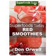 Superfoods Today Red Smoothies: Energizing, Detoxifying & Nutrient-Dense Smoothies Blender Recipes: Detox Cleanse Diet, Smoothies for Weight Loss Diab