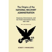 The Origins of the National Recovery Administration by Robert F. Himmelberg