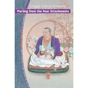 Parting from the Four Attachments by Chogye Trichen Rinpoche