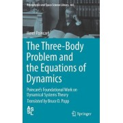 The Three-Body Problem and the Equations of Dynamics: A Translation of Poincare's Foundational Work on Dynamical Systems Theory