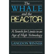 The Whale and the Reactor by Langdon Winner
