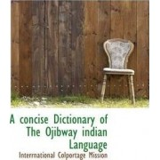 A Concise Dictionary of the Ojibway Indian Language by Interrnational Colportage Mission