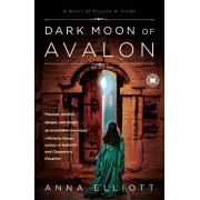 Dark Moon of Avalon by Anna Elliott