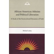 African American Atheists and Political Liberation by Professor Michael Lackey