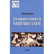 Un reporter roman la NATIUNILE UNITE. Corespondente de la sediul din new York al Organizatiei Mondiale (perioada 1994-2011).