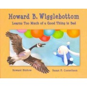 Howard B. Wigglebottom Learns Too Much of a Good Thing Is Bad by Howard Binkow