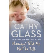 Mommy Told Me Not to Tell: The True Story of a Troubled Boy with a Dark Secret