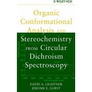 Organic Conformational Analysis and Stereochemistry from Circular Dichroism Spectroscopy by David A. Lightner