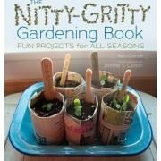 The Nitty-Gritty Gardening Book by Kari Cornell