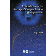 An Introduction to the Passage of Energetic Particles Through Matter by Carron N.J