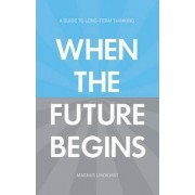 When the Future Begins by Magnus Lindkvist