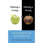 Making a Living Vs Making a Dying by David A Pierotti Dr