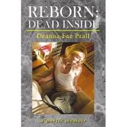 Reborn: Dead Inside: a poetic memoir