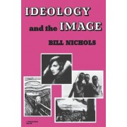 Ideology and the Image by Bill Nichols