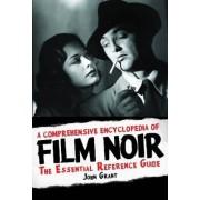 A Comprehensive Encyclopedia of Film Noir by John Grant