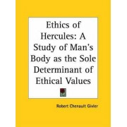 Ethics of Hercules: A Study of Man's Body as the Sole Determinant of Ethical Values (1924) by Robert Chenault Givler