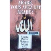Arabe, Vous Avez Dit Arabe ? - 25 Siècles De Regards Occidentaux Sur Les Arabes