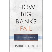 How Big Banks Fail and What to Do about It by Darrell Duffie