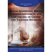 Social/Emotional Issues, Underachievement, and Counseling of Gifted and Talented Students by Sidney M. Moon