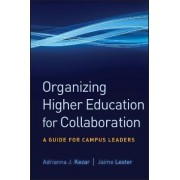 Organizing Higher Education for Collaboration by Adrianna J. Kezar