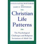 Christian Life Patterns by James D. Whitehead