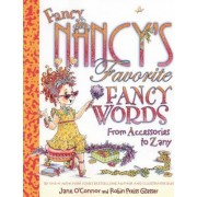 Fancy Nancy's Favorite Fancy Words From Accessories to Zany by Jane O'Connor