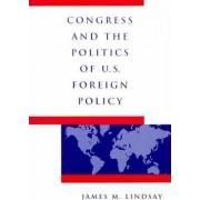 Congress and the Politics of U.S.Foreign Policy by James M. Lindsay